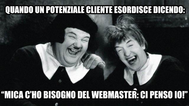 """""""Io? Io non c'ho mica bisogno di un Webmaster, sa!"""""""